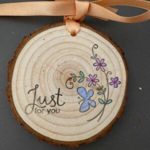 Hand decorated wood slice - Just for you
